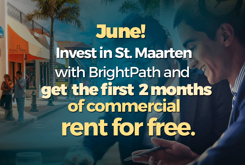 Invest in St. Maarten with BrightPath in June and we'll cover the 2 first months of your commercial rent